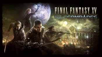 Multiplayer Expansion: Comrades untuk 'Final Fantasy XV' Rilis per 31 Oktober